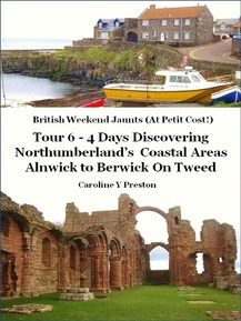 British weekend jaunts (at petit cost) Tour 6 - 4 Days discovering Northumberlands Coastal Areas Alnwick to Berwick On Tweed by Caroline Y Preston